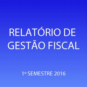 O Presidente da Câmara, Wilton Leite Diniz, PUBLICA, RELATÓRIO DE GESTÃO FISCAL - RGF 1º SEMESTRE / EXERCÍCIO 2016
